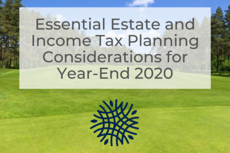 Essential Estate and Income Tax Planning Considerations for Year-End 2020